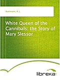 White Queen of the Cannibals: the Story of Mary Slessor - A. J. Bueltmann