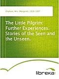 The Little Pilgrim: Further Experiences. Stories of the Seen and the Unseen. - Mrs. (Margaret) Oliphant