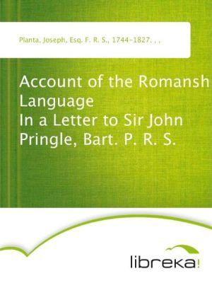 Account of the Romansh Language In a Letter to Sir John Pringle, Bart. P.R.S. - Joseph Planta