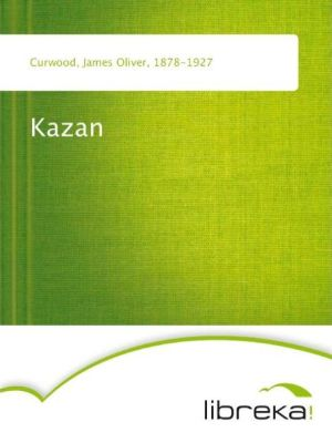 Kazan - James Oliver Curwood