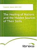 The Healing of Nations and the Hidden Sources of Their Strife - Edward Carpenter