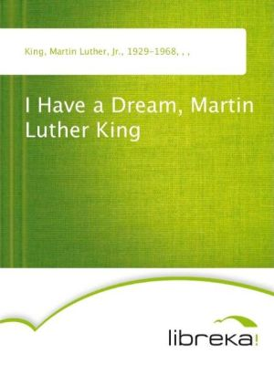 I Have a Dream, Martin Luther King - Martin Luther King Jr.