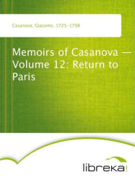 Memoirs of Casanova - Volume 12: Return to Paris - Giacomo Casanova