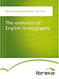 The evolution of English lexicography - James Augustus Henry Murray