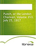 Punch, or the London Charivari, Volume 153, July 25, 1917