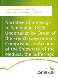 Narrative of a Voyage to Senegal in 1816 - Alexandre Corréard