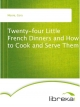 Twenty-four Little French Dinners and How to Cook and Serve Them - Cora Moore