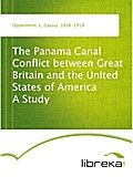 The Panama Canal Conflict between Great Britain and the United States of America A Study - L. (Lassa) Oppenheim