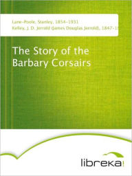 The Story of the Barbary Corsairs - Stanley Lane-Poole
