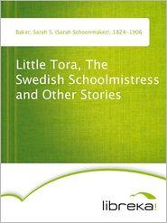 Little Tora, The Swedish Schoolmistress and Other Stories - Sarah S. (Sarah Schoonmaker) Baker
