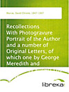 Recollections With Photogravure Portrait of the Author and a number of Original Letters, of which one by George Meredith and another by Robert Louis S