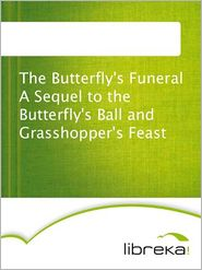The Butterfly's Funeral A Sequel to the Butterfly's Ball and Grasshopper's Feast - MVB E-Books