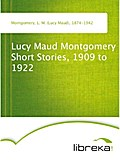 Lucy Maud Montgomery Short Stories, 1909 to 1922 - L. M. (Lucy Maud) Montgomery