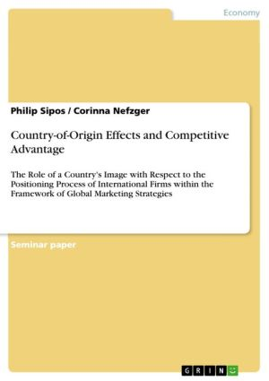 Country-of-Origin Effects and Competitive Advantage: The Role of a Country's Image with Respect to the Positioning Process of International Firms within the Framework of Global Marketing Strategies - Philip Sipos, Corinna Nefzger