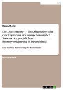 Seitz, Harald: Die Riesterrente - Eine Alternative oder eine Ergänzung des umlagefinanzierten Systems der gesetzlichen Rentenversicherung in Deutschland?