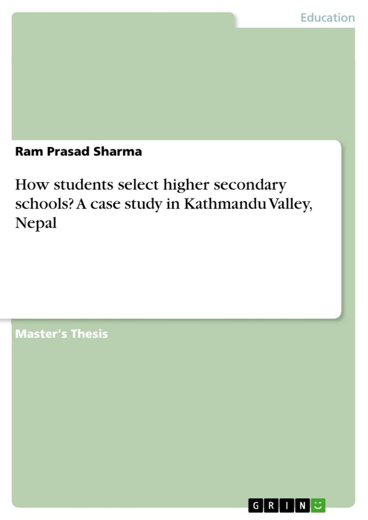 How students select higher secondary schools? A case study in Kathmandu Valley, Nepal als eBook von Ram Prasad Sharma - GRIN Publishing