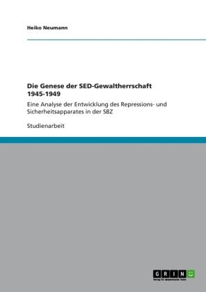 Akademische Schriftenreihe: Die Genese der SED-Gewaltherrschaft 1945-1949 - Eine Analyse der Entwicklung des Repressions- und Sicherheitsapparates in der SBZ - Neumann, Heiko