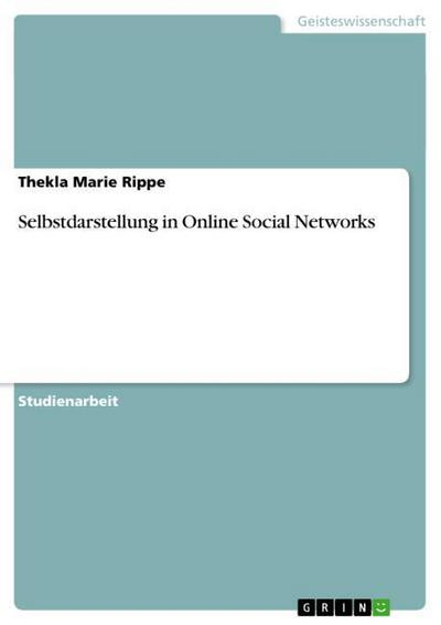 Selbstdarstellung in Online Social Networks - Thekla Marie Rippe