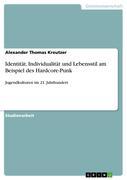 Kreutzer, Alexander Thomas: Identität, Individualität und Lebensstil am Beispiel des Hardcore-Punk