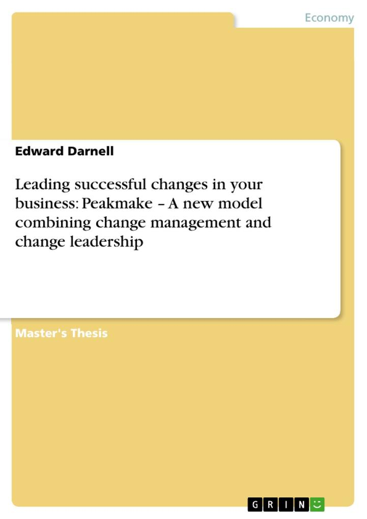 Leading successful changes in your business: Peakmake - A new model combining change management and change leadership als eBook von Edward Darnell - GRIN Publishing