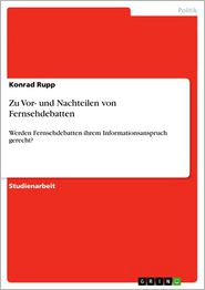 Zu Vor- und Nachteilen von Fernsehdebatten: Werden Fernsehdebatten ihrem Informationsanspruch gerecht? - Konrad Rupp