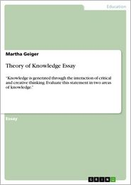 Theory of Knowledge Essay: 'Knowledge is generated through the interaction of critical and creative thinking. Evaluate this statement in two areas of knowledge.' - Martha Geiger