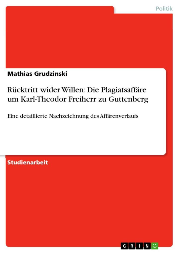 Rücktritt wider Willen: Die Plagiatsaffäre um Karl-Theodor Freiherr zu Guttenberg als eBook Download von Mathias Grudzinski - Mathias Grudzinski