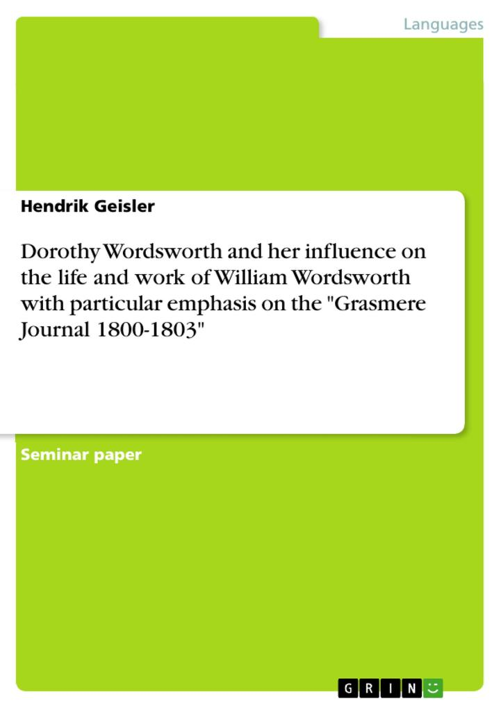 Dorothy Wordsworth and her influence on the life and work of William Wordsworth with particular emphasis on the Grasmere Journal 1800-1803