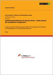Institutionelle Reformen in der Euro-Krise - wohin steuert die europäische Integration?: Unter besonderer Betrachtung der Rolle der Europäischen Zentralbank im Feiglingsspiel um institutionelle Reformen