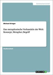 Das Metaphorische Verhandeln Der Welt: Konzept, Metapher, Begriff