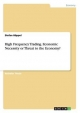 High Frequency Trading. Economic Necessity or Threat to the Economy? - Stefan Höppel