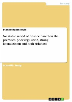 No stable world of finance based on the premises. poor regulation, strong liberalization and high riskiness - Radmilovic, Stanko