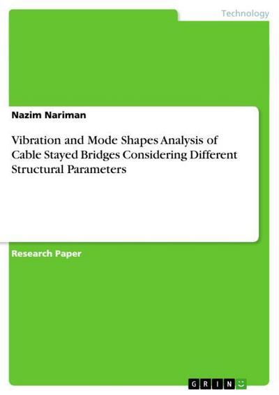 Vibration and Mode Shapes Analysis of Cable Stayed Bridges Considering Different Structural Parameters - Nazim Nariman