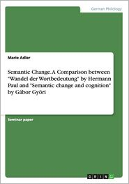 "Semantic Change. A Comparison between""Wandel der Wortbedeutung"" by Hermann Paul and ""Semantic change and cognition"" by Gábor Györi"""