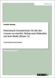 Franzosisch Grundschule: On Fait Des Courses Au Marche. Dialog Zum Einkaufen Auf Dem Markt (Klasse 3)