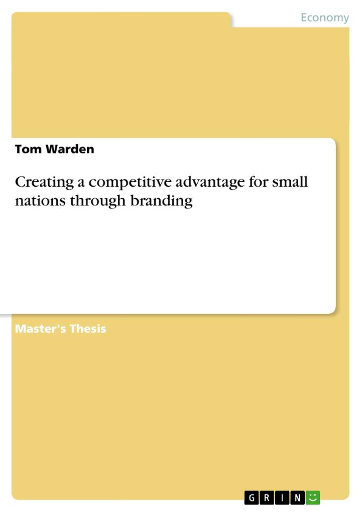 Creating a competitive advantage for small nations through branding als Buch von Tom Warden - Tom Warden