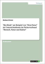 """""""Bio-Mode"""" am Beispiel von """"Hess-Natur"""" als Unterrichtsthema im Fächerverbund """"Mensch, Natur und Kultur"""""""