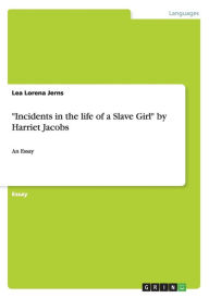 Incidents in the Life of a Slave Girl by Harriet Jacobs - Lea Lorena Jerns