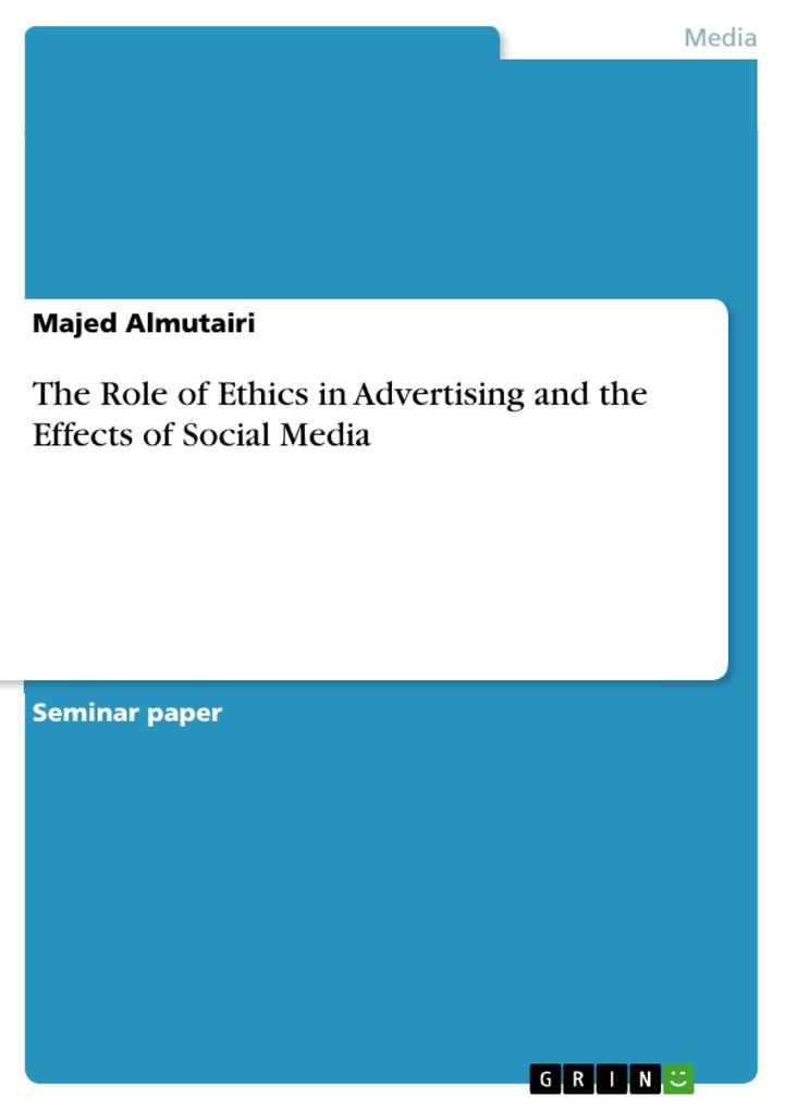 The Role of Ethics in Advertising and the Effects of Social Media als eBook von Majed Almutairi - GRIN Publishing