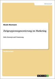 Zielgruppensegmentierung im Marketing - Nicole Niermann