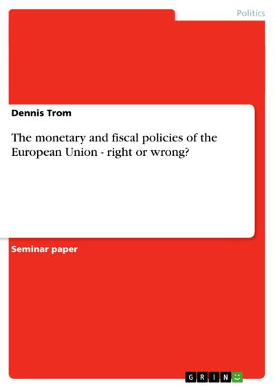 The monetary and fiscal policies of the European Union - right or wrong? - Dennis Trom