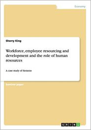 Workforce, Employee Resourcing and Development and the Role of Human Resources - Sherry King
