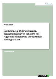 Institutionelle Diskriminierung. Benachteiligung Von Schulern Mit Migrationshintergrund Im Deutschen Bildungssystem.