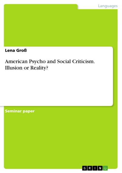 American Psycho and Social Criticism. Illusion or Reality? - Lena Groß