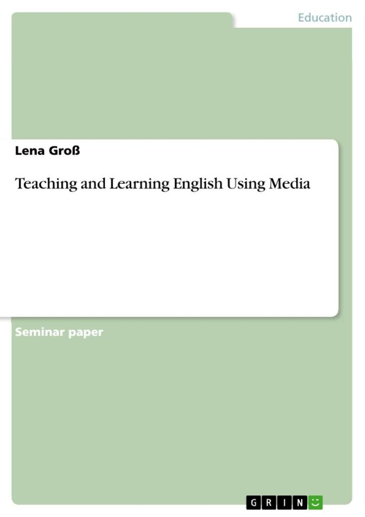 Teaching and Learning English Using Media als eBook von Lena Groß - GRIN Publishing