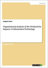 Organizational Analysis of the Productivity Impacts of Information Technology - Angela Amor