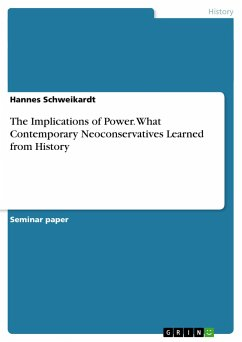 The Implications of Power. What Contemporary Neoconservatives Learned from History - Schweikardt, Hannes