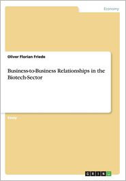 Business-To-Business Relationships in the Biotech-Sector - Oliver Florian Friede