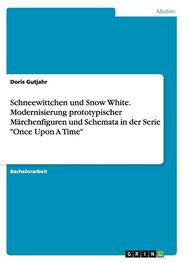 """Schneewittchen und Snow White. Modernisierung prototypischer Märchenfiguren und Schemata in der Serie """"Once Upon A Time"""""""