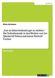 """Gut zu leben bedeutet gut zu sterben.""""Die Todesthematik in den Werken von Lev Nikolaevi Tolstoj und Anton Pavlovi echov"""